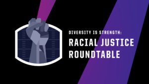 Diversity is Strength: Racial Justice Roundtable