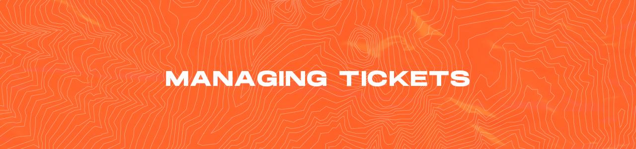 Managing Tickets