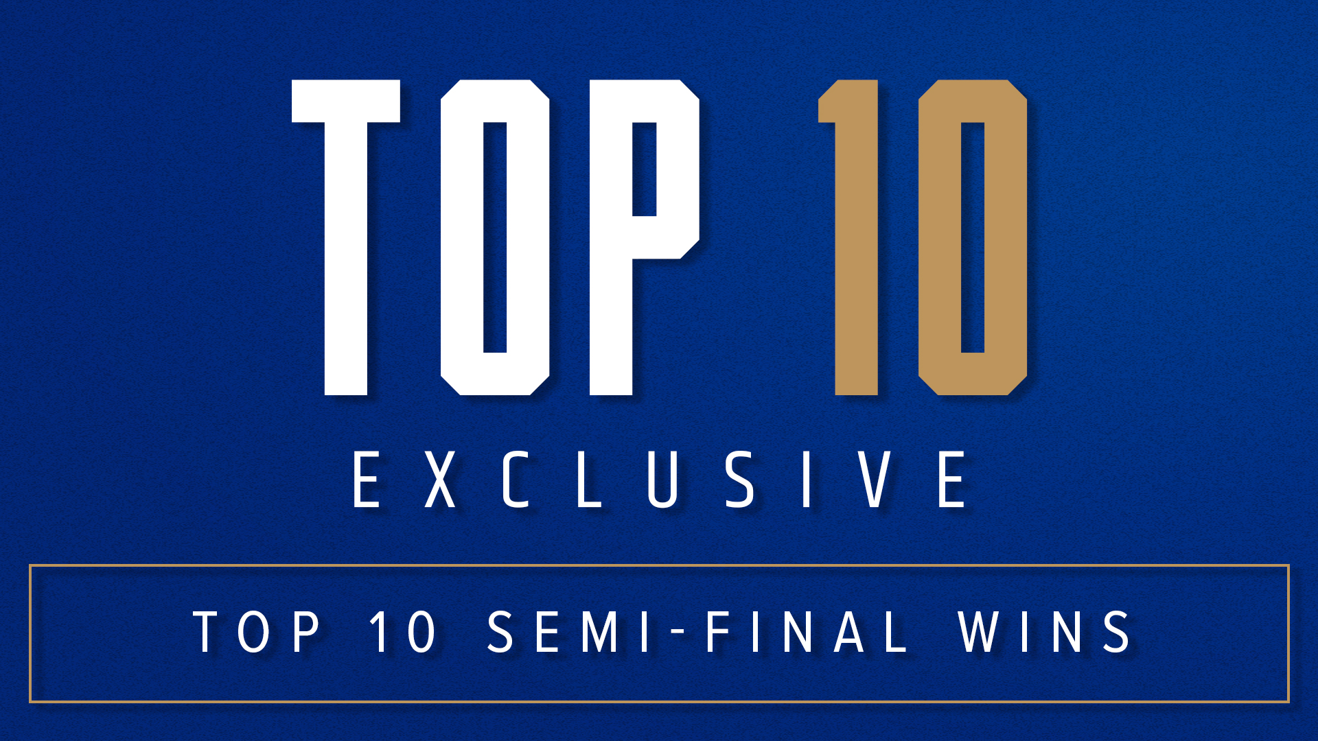 Top 10 Semi-Final Wins