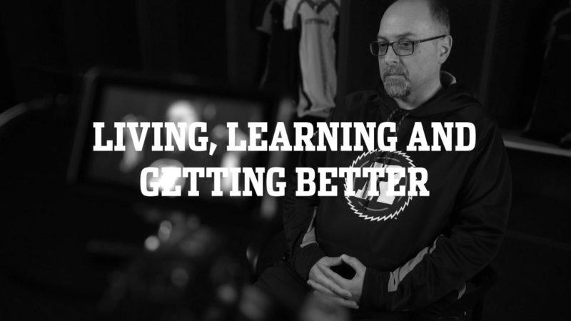 Living, Learning and Getting Better